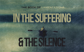 Current Sermon Series: In the Suffering and the Silence